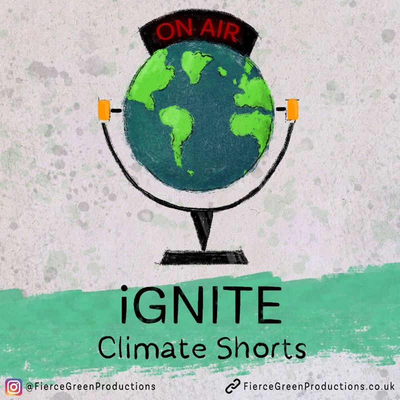 "Hand-illustrated graphic for the podcast, depicting a globe, with the words ""on air"" written above. Below the globe is a title saying ""Ignite climate shorts"", with an instagram handle - @FierceGreenProductions and a link – FierceGreenProductions.co.uk"