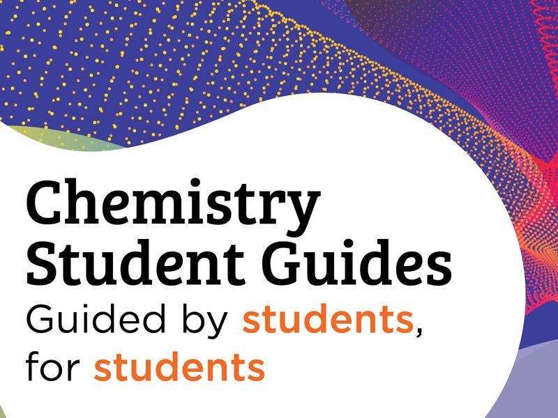 "Artwork with text saying ""Chemistry Student Guides - guided by students, for students"