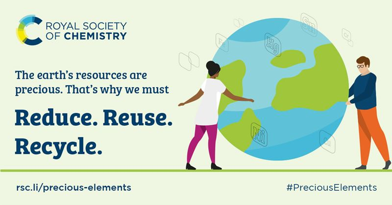 Illustrated graphic with text: The earth's resources are precious. That's why we must reduce, reuse, reycle. rsc.li/precious-elements. #PreciousElements